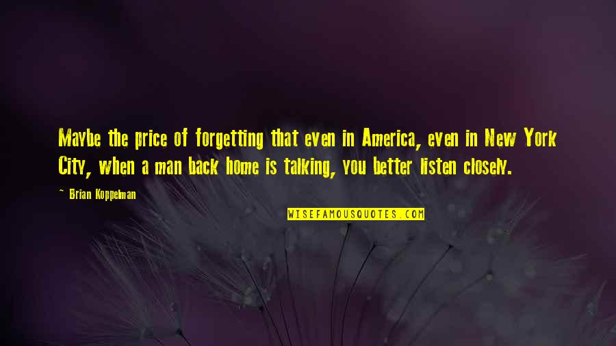 Life In New York City Quotes By Brian Koppelman: Maybe the price of forgetting that even in