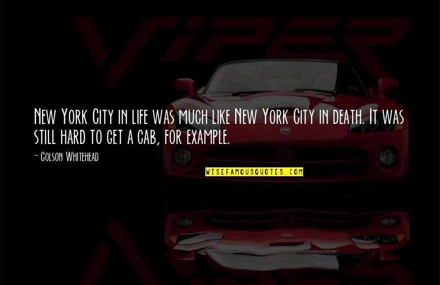 Life In New York City Quotes By Colson Whitehead: New York City in life was much like