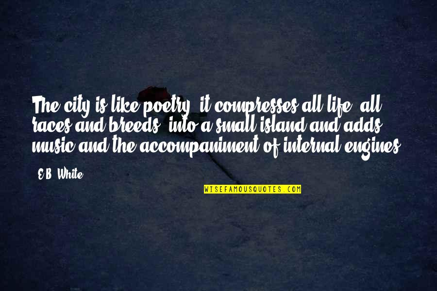 Life In New York City Quotes By E.B. White: The city is like poetry; it compresses all