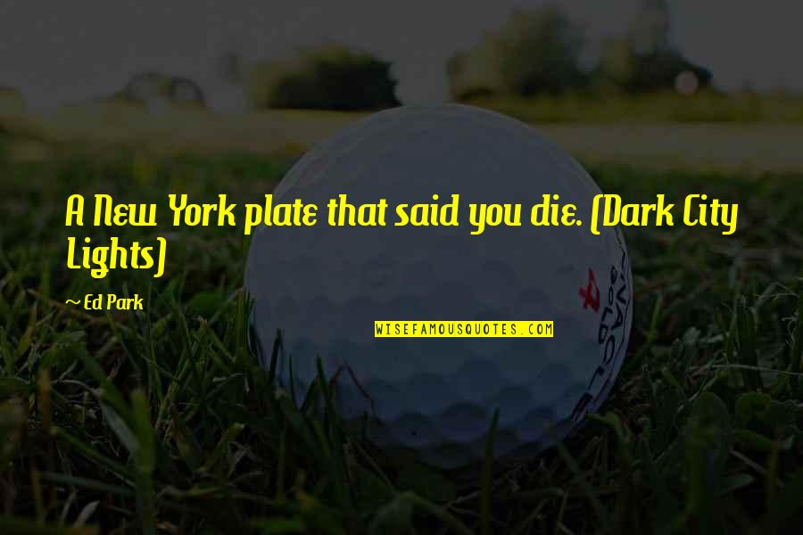 Life In New York City Quotes By Ed Park: A New York plate that said you die.