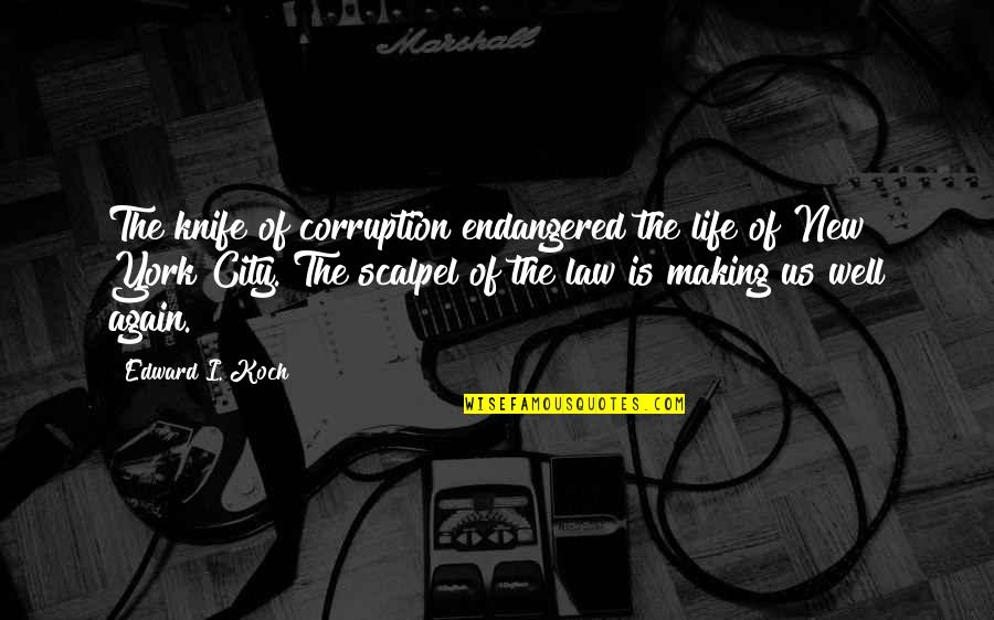 Life In New York City Quotes By Edward I. Koch: The knife of corruption endangered the life of