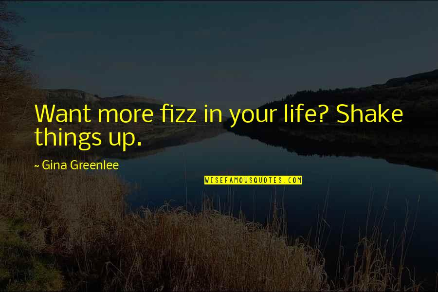 Life In New York City Quotes By Gina Greenlee: Want more fizz in your life? Shake things