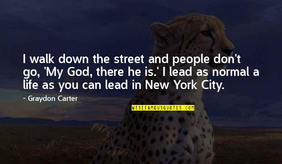 Life In New York City Quotes By Graydon Carter: I walk down the street and people don't