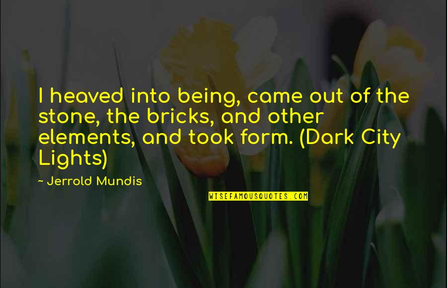 Life In New York City Quotes By Jerrold Mundis: I heaved into being, came out of the