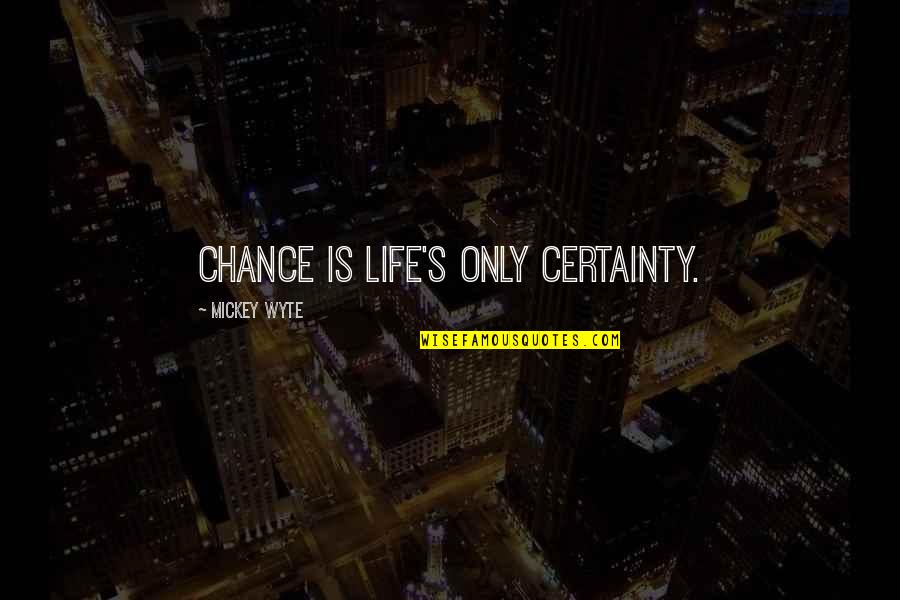 Life In New York City Quotes By Mickey Wyte: Chance is life's only certainty.