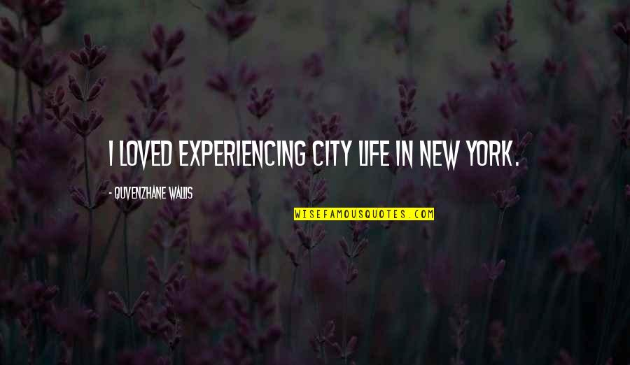Life In New York City Quotes By Quvenzhane Wallis: I loved experiencing city life in New York.