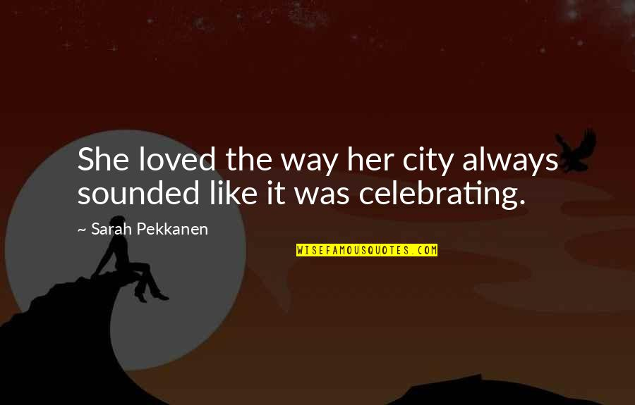 Life In New York City Quotes By Sarah Pekkanen: She loved the way her city always sounded