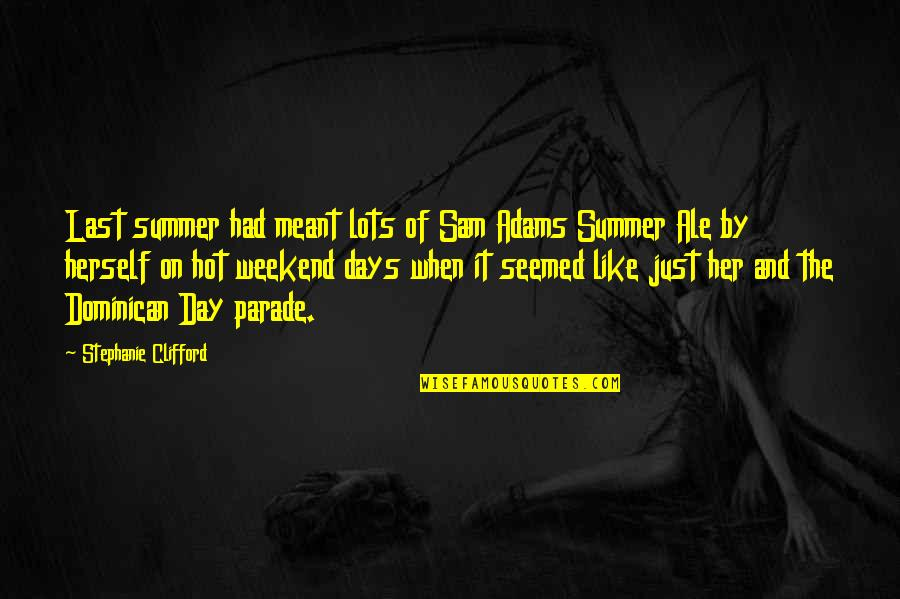Life In New York City Quotes By Stephanie Clifford: Last summer had meant lots of Sam Adams
