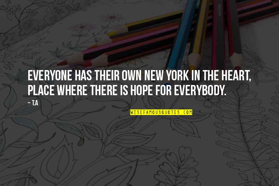 Life In New York City Quotes By T.A: Everyone has their own New York in the