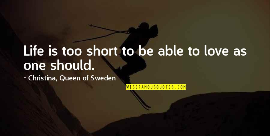 Life In Sweden Quotes By Christina, Queen Of Sweden: Life is too short to be able to