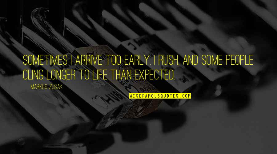 Life In The Book Thief Quotes By Markus Zusak: Sometimes I arrive too early. I rush, and