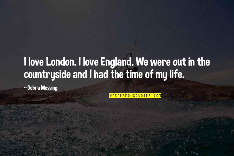 Life In The Countryside Quotes By Debra Messing: I love London. I love England. We were