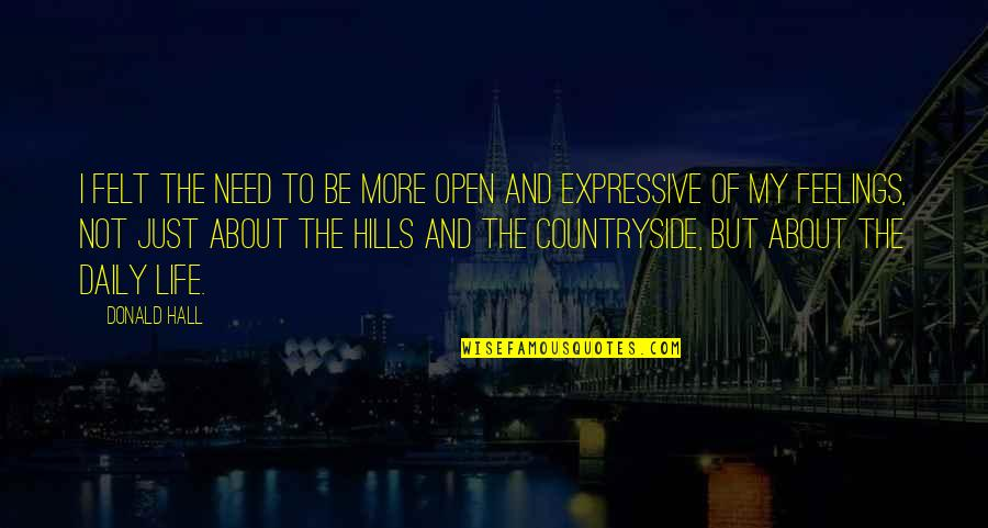 Life In The Countryside Quotes By Donald Hall: I felt the need to be more open
