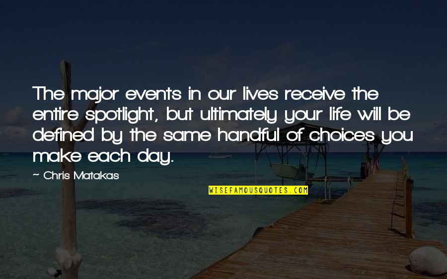 Life In The Spotlight Quotes By Chris Matakas: The major events in our lives receive the