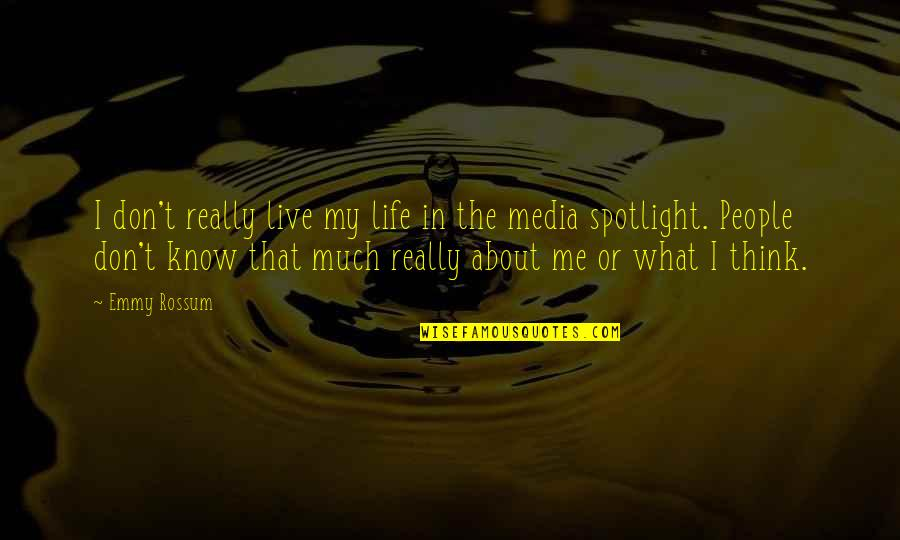 Life In The Spotlight Quotes By Emmy Rossum: I don't really live my life in the