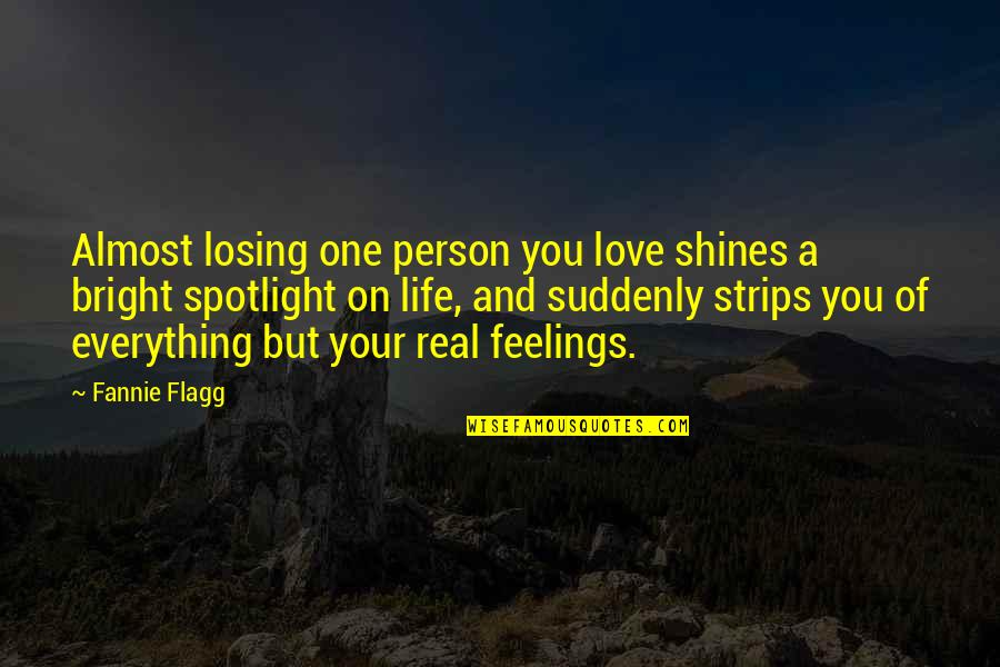 Life In The Spotlight Quotes By Fannie Flagg: Almost losing one person you love shines a