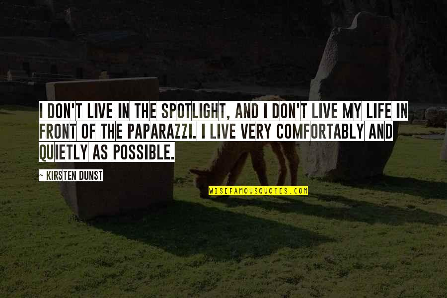 Life In The Spotlight Quotes By Kirsten Dunst: I don't live in the spotlight, and I