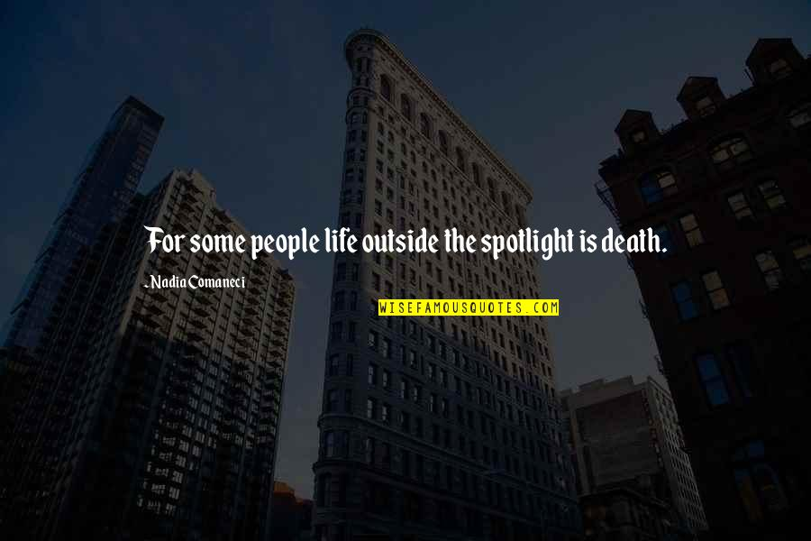 Life In The Spotlight Quotes By Nadia Comaneci: For some people life outside the spotlight is