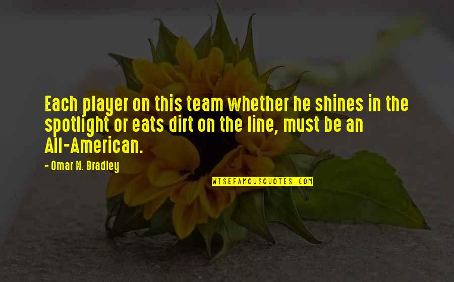 Life In The Spotlight Quotes By Omar N. Bradley: Each player on this team whether he shines
