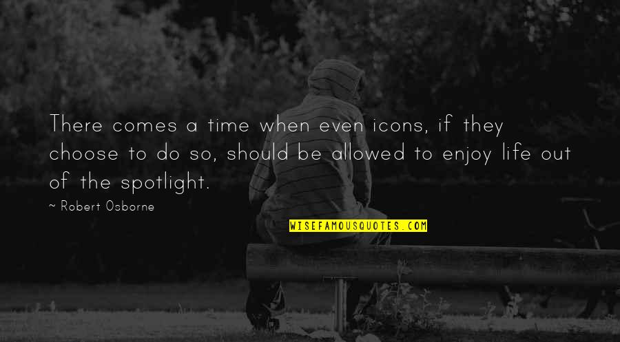 Life In The Spotlight Quotes By Robert Osborne: There comes a time when even icons, if