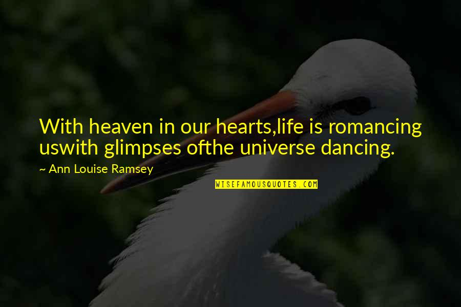Life In The Universe Quotes By Ann Louise Ramsey: With heaven in our hearts,life is romancing uswith