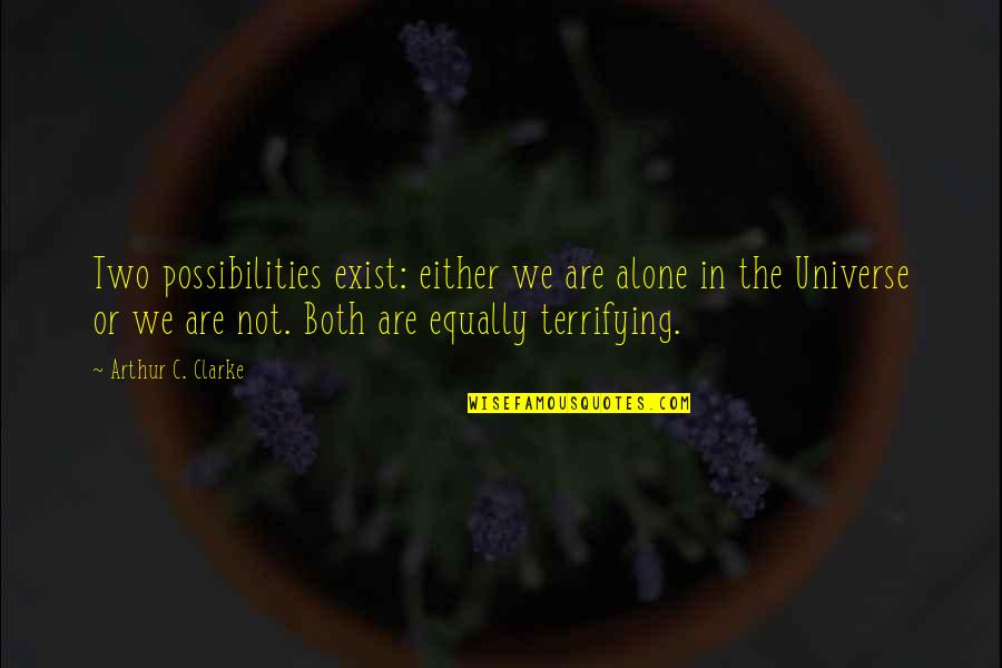 Life In The Universe Quotes By Arthur C. Clarke: Two possibilities exist: either we are alone in