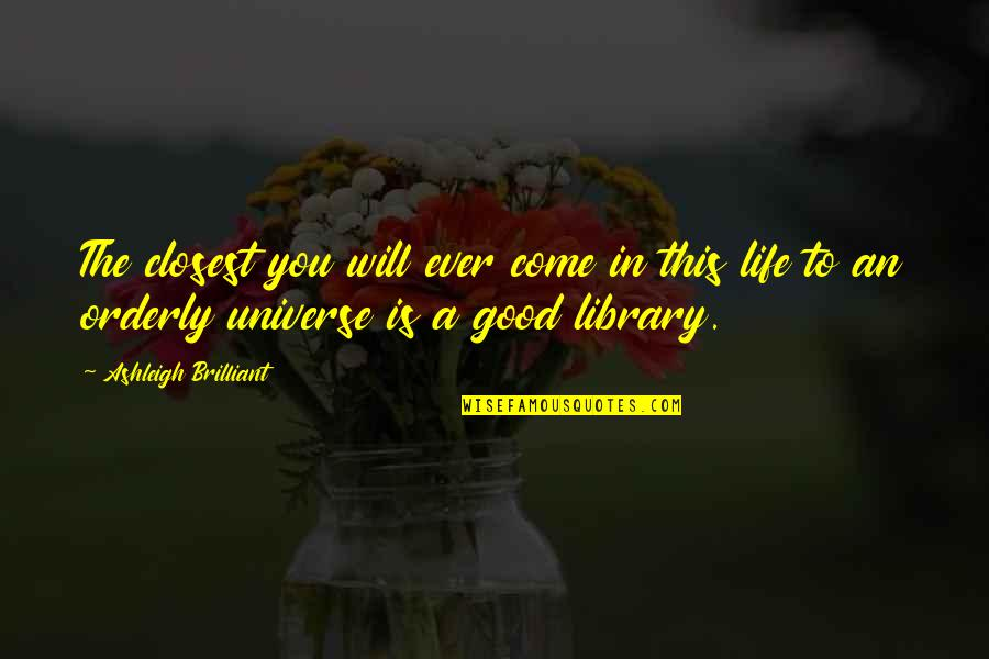 Life In The Universe Quotes By Ashleigh Brilliant: The closest you will ever come in this
