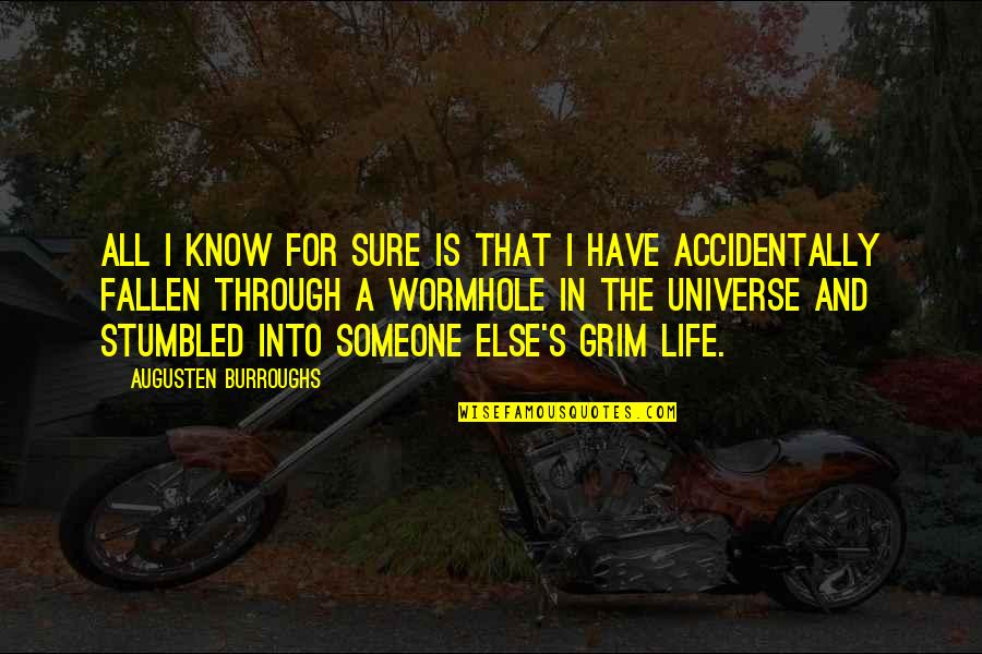 Life In The Universe Quotes By Augusten Burroughs: All I know for sure is that I