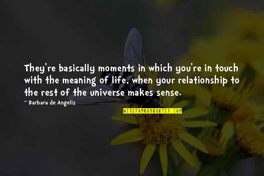 Life In The Universe Quotes By Barbara De Angelis: They're basically moments in which you're in touch