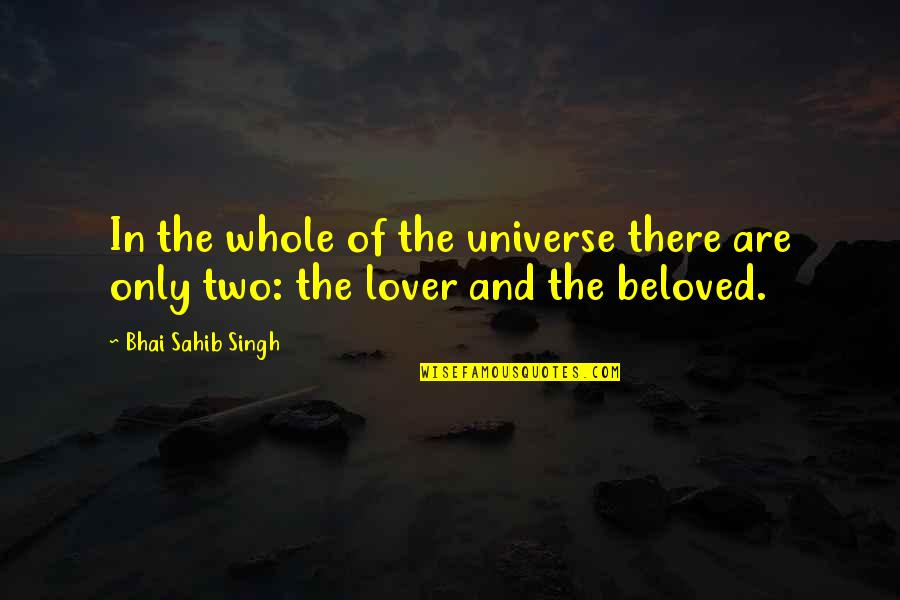 Life In The Universe Quotes By Bhai Sahib Singh: In the whole of the universe there are