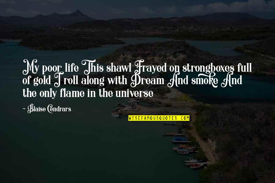 Life In The Universe Quotes By Blaise Cendrars: My poor life This shawl Frayed on strongboxes