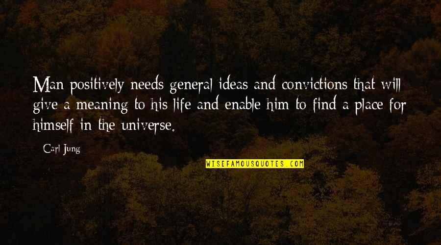 Life In The Universe Quotes By Carl Jung: Man positively needs general ideas and convictions that