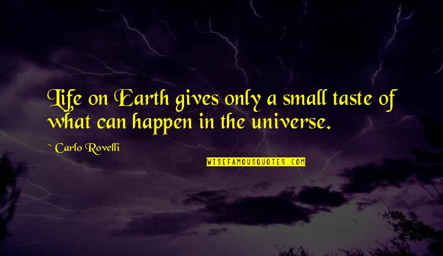 Life In The Universe Quotes By Carlo Rovelli: Life on Earth gives only a small taste