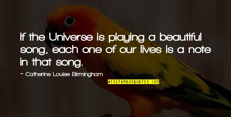 Life In The Universe Quotes By Catherine Louise Birmingham: If the Universe is playing a beautiful song,