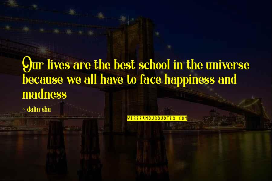Life In The Universe Quotes By Dalin Shu: Our lives are the best school in the