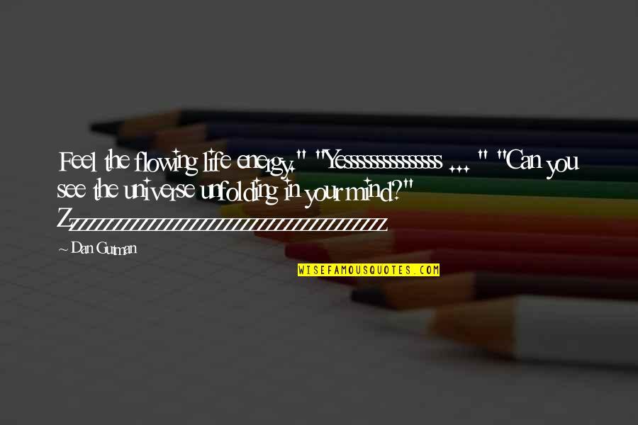 """Life In The Universe Quotes By Dan Gutman: Feel the flowing life energy."""" """"Yesssssssssssssss ... """""""