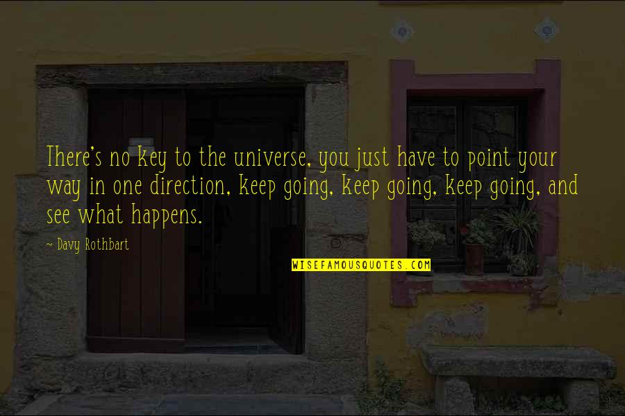 Life In The Universe Quotes By Davy Rothbart: There's no key to the universe, you just