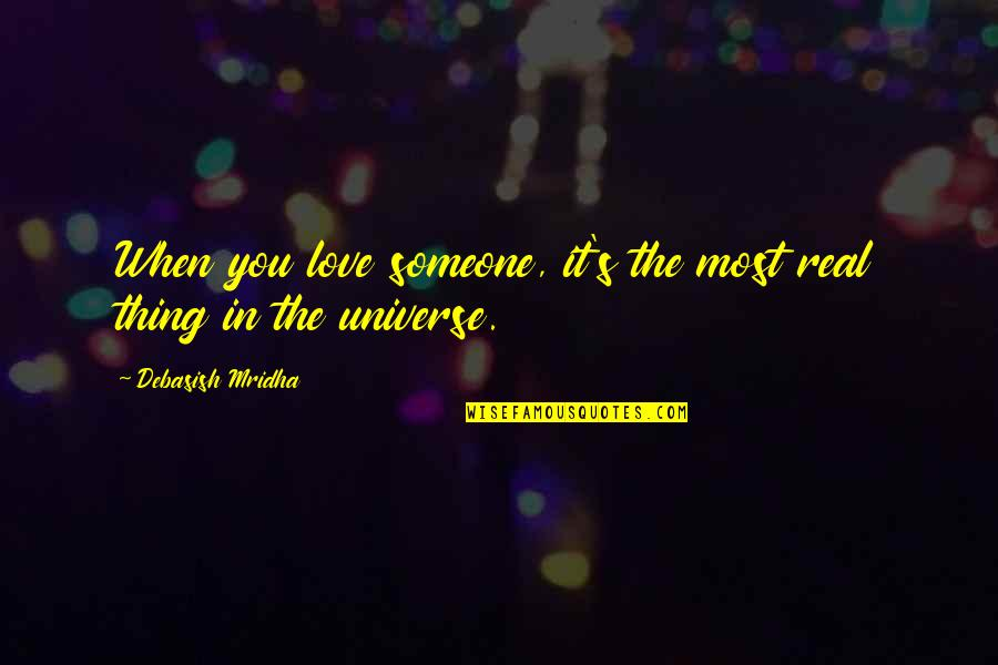 Life In The Universe Quotes By Debasish Mridha: When you love someone, it's the most real