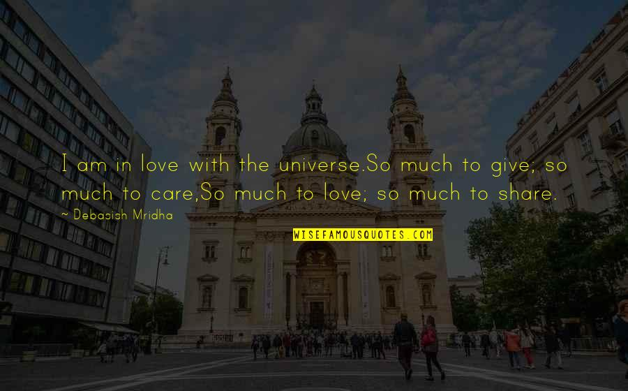 Life In The Universe Quotes By Debasish Mridha: I am in love with the universe.So much