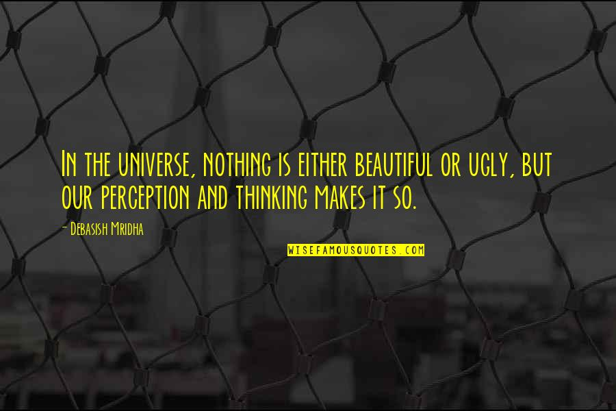 Life In The Universe Quotes By Debasish Mridha: In the universe, nothing is either beautiful or