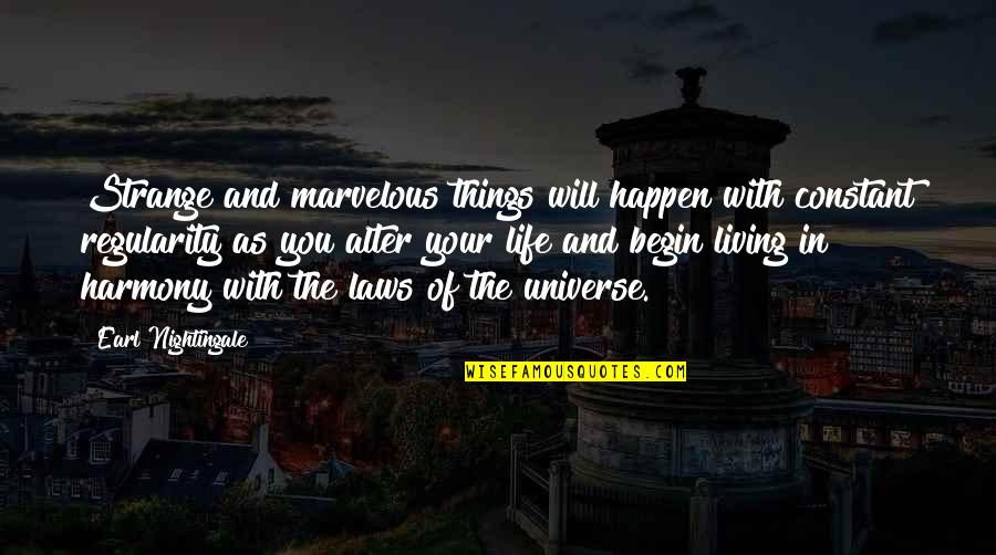 Life In The Universe Quotes By Earl Nightingale: Strange and marvelous things will happen with constant