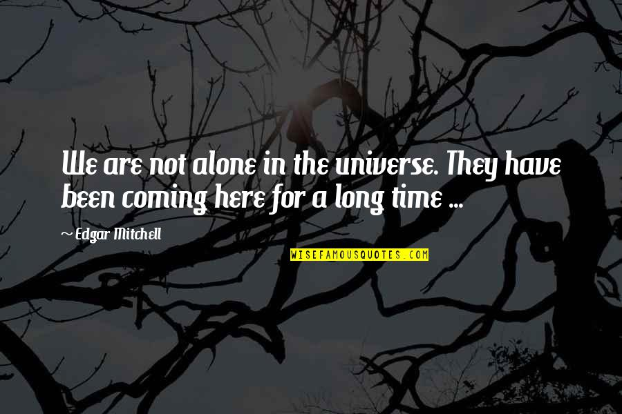 Life In The Universe Quotes By Edgar Mitchell: We are not alone in the universe. They