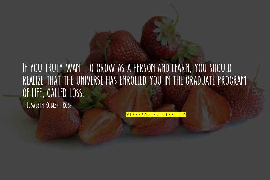 Life In The Universe Quotes By Elisabeth Kubler-Ross: If you truly want to grow as a