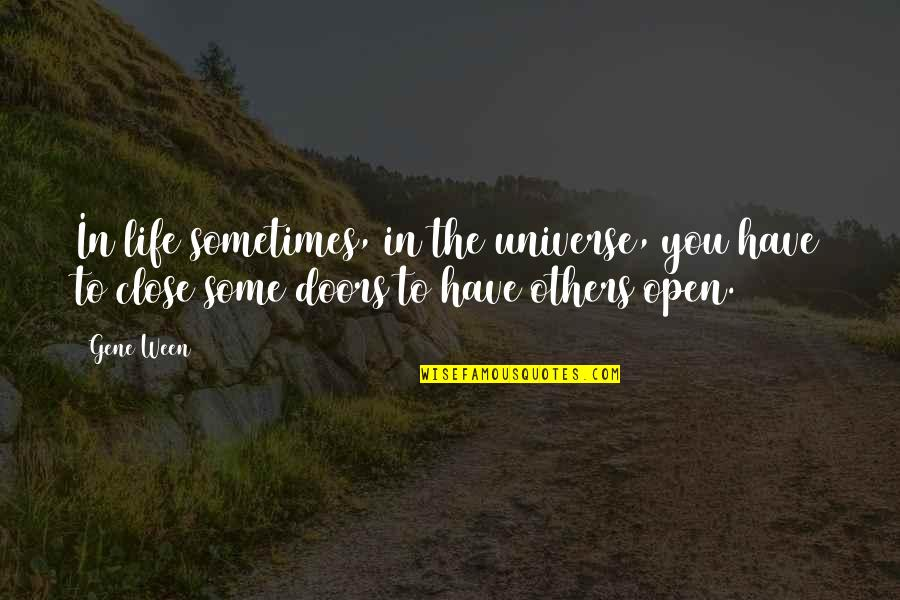 Life In The Universe Quotes By Gene Ween: In life sometimes, in the universe, you have