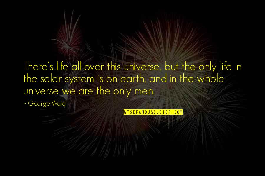 Life In The Universe Quotes By George Wald: There's life all over this universe, but the