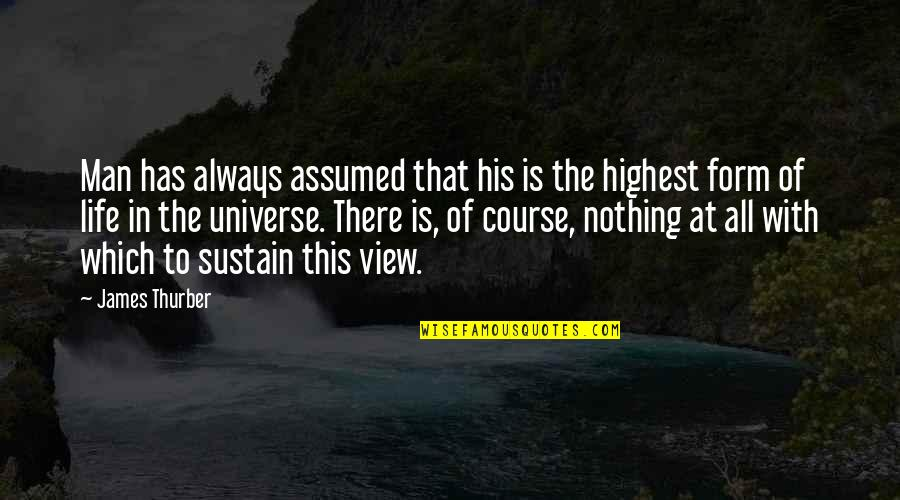 Life In The Universe Quotes By James Thurber: Man has always assumed that his is the