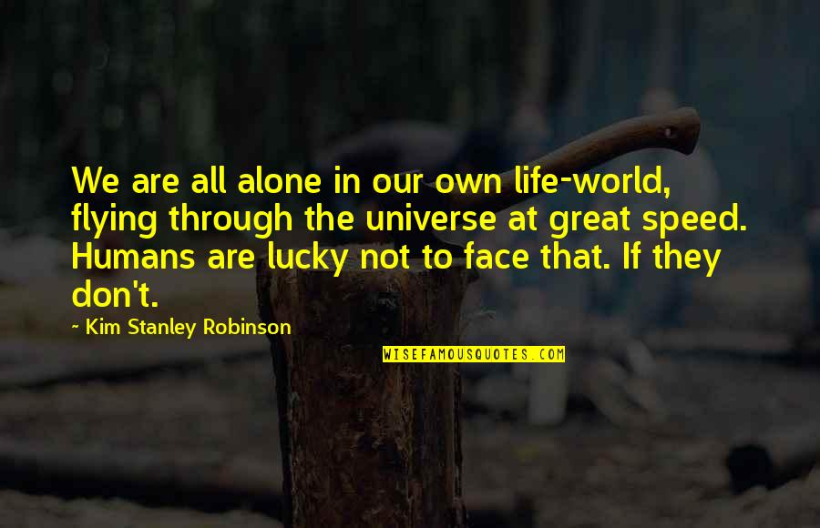 Life In The Universe Quotes By Kim Stanley Robinson: We are all alone in our own life-world,