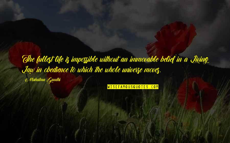 Life In The Universe Quotes By Mahatma Gandhi: The fullest life is impossible without an immovable