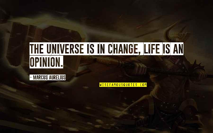 Life In The Universe Quotes By Marcus Aurelius: The universe is in change, life is an