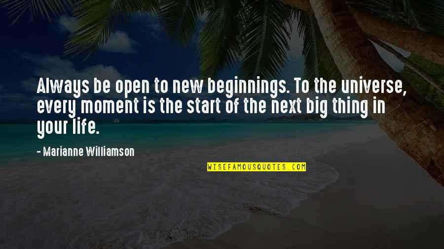 Life In The Universe Quotes By Marianne Williamson: Always be open to new beginnings. To the